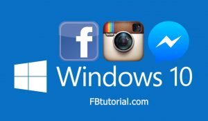 Windows 10 Apps for Facebook, Messenger and Instagram